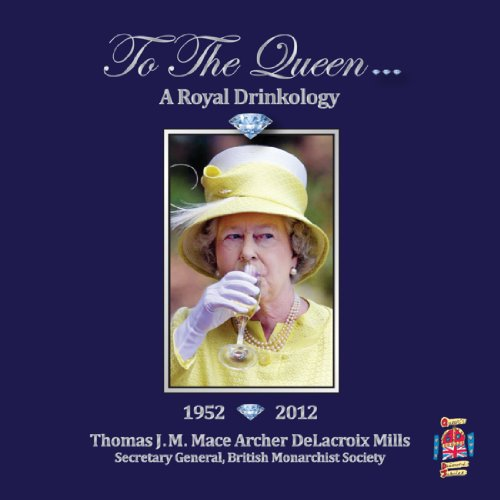To the Queen.A Royal Drinkology. The Diamond Jubilee of Her Majest Queen Elizabeth II. 1952-2012