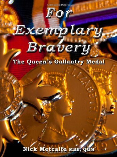 For Exemplary Bravery - The Queen s Gallantry Medal (Hardback): Nick Metcalfe
