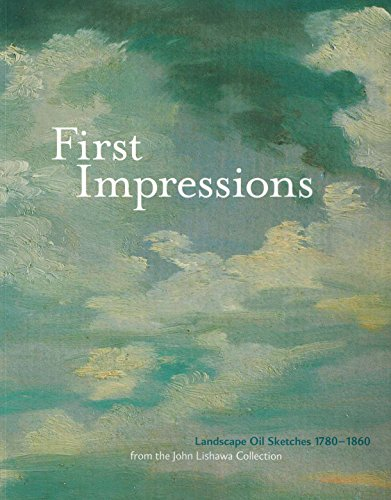 9780957270701: First Impressions: Landscape Oil Sketches 1780-1860: From the John Lishawa Collection
