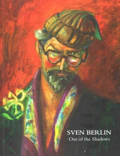 Sven Berlin:Out of the Shadows (0957273614) by Sonia Aarons; John Paddy Browne; David Wilkinson