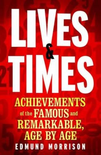 Lives & Times: Achievements of the Famous and Remarkable, Age by Age: Edmund Morrison