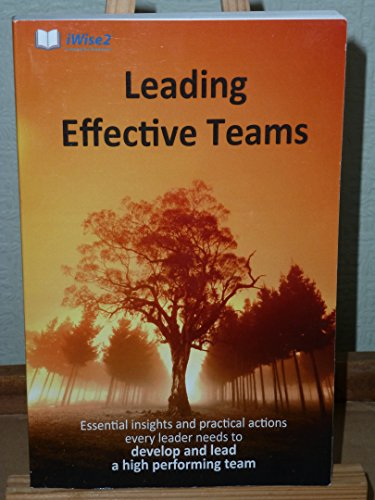 9780957281608: Leading Effective Teams: Essential Insights and Practical Actions Every Leader Needs to Develop and Lead a High Performing Team