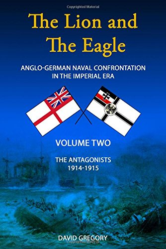 9780957286436: The Lion and the Eagle: Volume 2: Anglo-German Naval Confrontation in the Imperial Era - 1914-1915