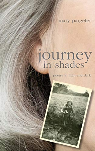 Journey in Shades: Poetry in Light and: Mary Pargeter
