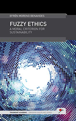 9780957301719: Fuzzy Ethics: A Moral Criterion for Sustainability (Trueheart Academic Bridging Disciplines)