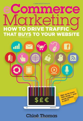 ECommerce Marketing: How to Drive Traffic That Buys to Your Website (Ecommerce Masterplan): Thomas,...