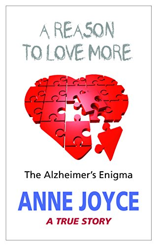 A Reason to Love More -The Alzheimer's Enigma: Anne Joyce