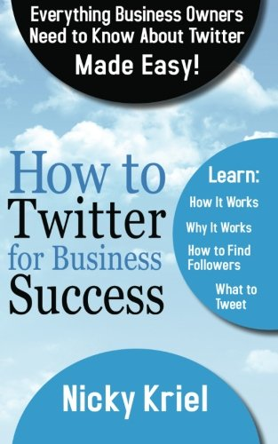 9780957319158: How To Twitter For Business Success: Everything Business Owners Need To Know About Twitter Made Easy!