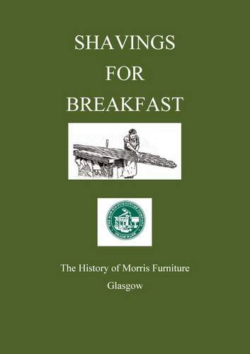 9780957344310: Shavings for Breakfast: The History of the Morris Furniture Company, Glasgow