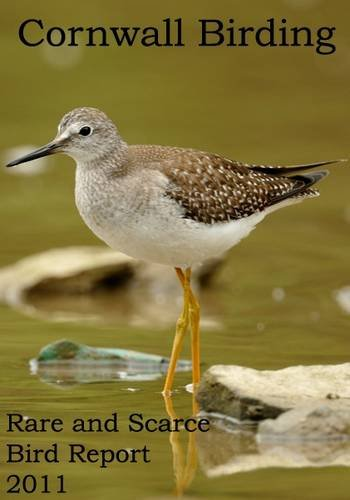 9780957355514: Cornwall Birding Rare and Scarce Bird Report 2011 (Cornwall Birding Rare and Scarce Bird Reports)