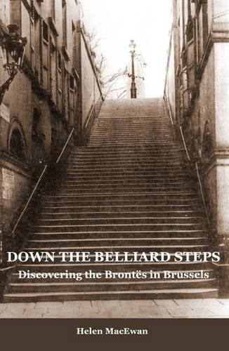 9780957377202: Down the Belliard Steps: Discovering the Brontes in Brussels