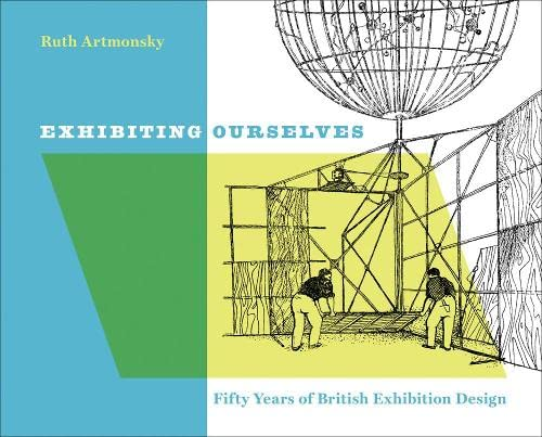 9780957387546: Exhibiting Ourselves: Fifty Years of British Exhibition Design