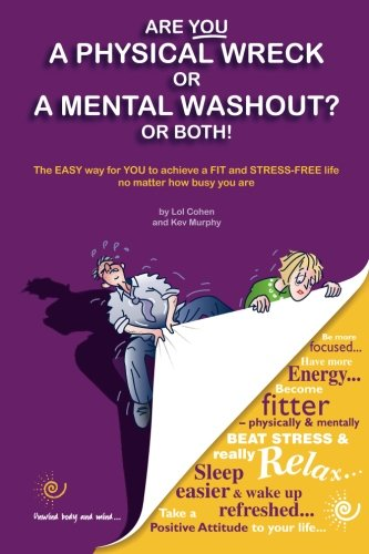 9780957390218: Are You a Physical Wreck or a Mental Washout? or Both!: The EASY way for You to achieve a FIT and STRESS-FREE life no matter how busy you are.