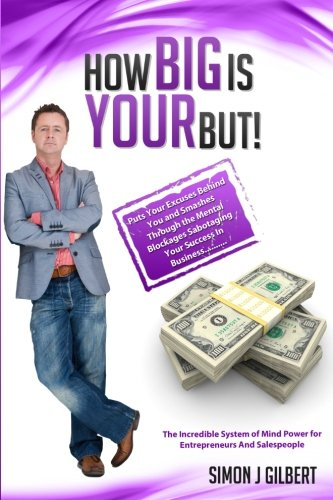 9780957394810: How Big Is Your But!: Puts Your Excuses Behind You and Discovers The Truth About Having More Money, More Success and More Sales (Volume 1)