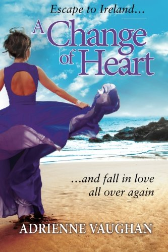 A Change of Heart: Escape to Ireland. and Fall in Love All Over Again: Adrienne Vaughan