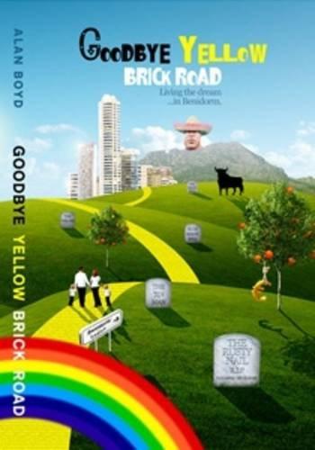 9780957397309: Goodbye Yellow Brick Road: Living the Dream...in Benidorm!