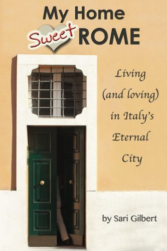 9780957397743: My Home Sweet Rome: Living (and Loving) in the Eternal City