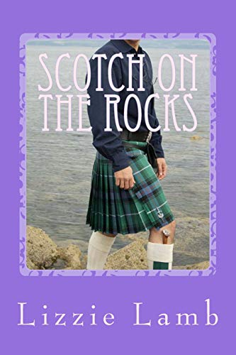Scotch on the Rocks: A Contemporary Romance set in the Highlands of Scotland: Lizzie Lamb