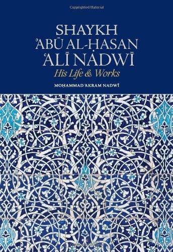 9780957402904: Shaykh Abu Al-Hasan Ali Nadwi: His Life & Works