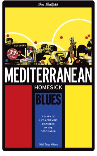 9780957410305: Mediterranean Homesick Blues: A Diary of Life-affirming Disasters on the Cote D'Azur