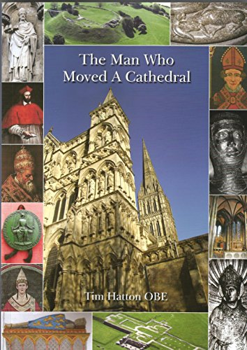 9780957414808: The Man Who Moved a Cathedral: Wessex, Home of Royalty, the Longespee Family and Their Friends