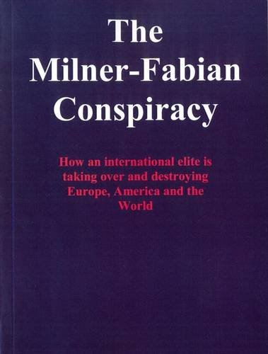 9780957426207: The Milner-Fabian Conspiracy: How an International Elite is Taking Over and Destroying Europe, America and the World
