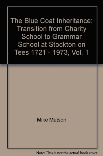 The Blue Coat Inheritance: Transition from Charity School to Grammar School at Stockton on Tees, ...