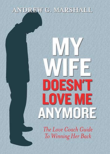 9780957429772: My Wife Doesn't Love Me Anymore: The Love Coach Guide to Winning Her Back