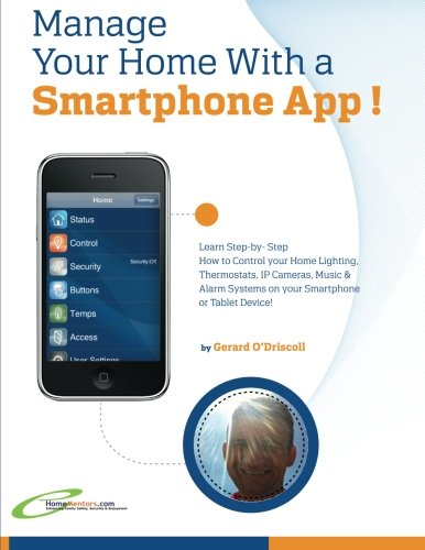 9780957430730: Manage Your Home with a Smartphone App!: Learn Step-by-Step How to Control Your Home Lighting, Thermostats, IP Cameras, Music & Alarm Systems on your Smartphone or Tablet Device