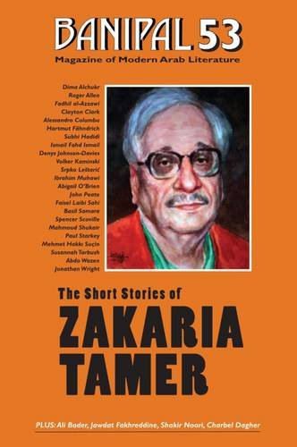 The Short Stories of Zakaria Tamer (Banipal: Alchukr, Dima, Tamer,