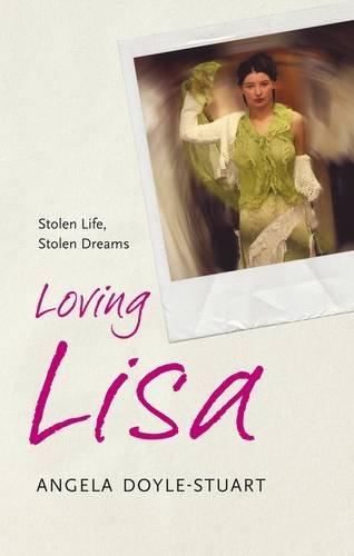 Loving Lisa: Stolen Life, Stolen Dreams: Doyle-Stuart, Angela