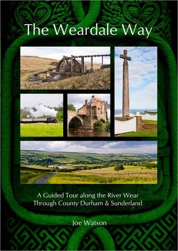 9780957450004: The Weardale Way: A Guided Tour Along the River Wear Through County Durham & Sunderland