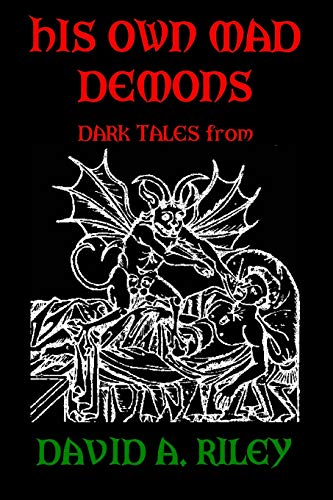 9780957453586: His Own Mad Demons: Dark Tales from David A. Riley