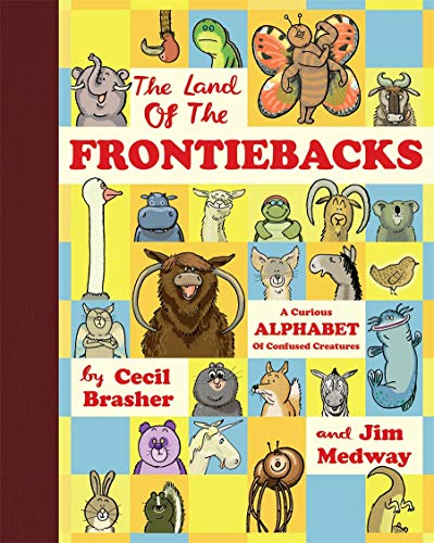 Land Of The Frontiebacks, The: A Curious Alphabet Of Confused Creatures: Cecil Brasher