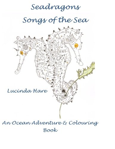 Seadragon Songs of the Sea: An ocean adventure & conservation colouring book: Volume 1: Lucinda...