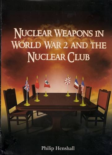 9780957473409: Nuclear Weapons in World War 2 and the Nuclear Club