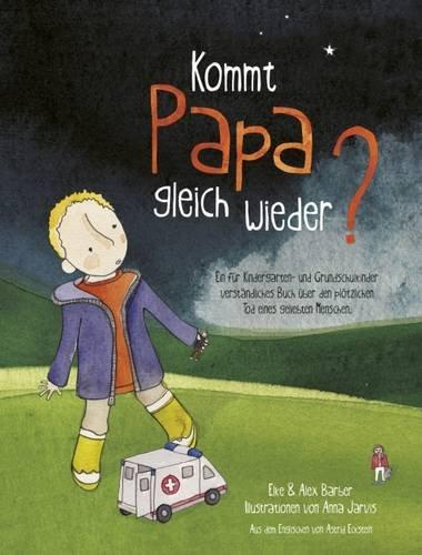 9780957474529: Kommt Papa Gleich Wieder?: Ein fur Kindergarten- Und Grundschulkinder Verstandliches Buch uber den Plotzlichen Tod eines Geliebten Menschen (German Edition)