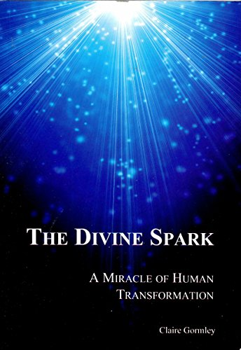 The Divine Sparkn A Miracle of Human Transformation: Claire Gormley