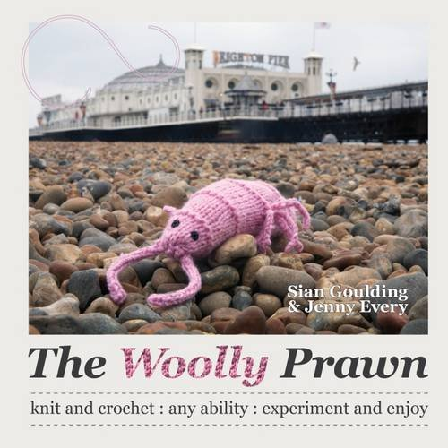 9780957483606: The Woolly Prawn: Knit and Crochet: Any Ability: Experiment and Enjoy