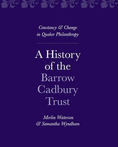 9780957484009: A History of the Barrow Cadbury Trust: Constancy & Change in Quaker Philanthropy