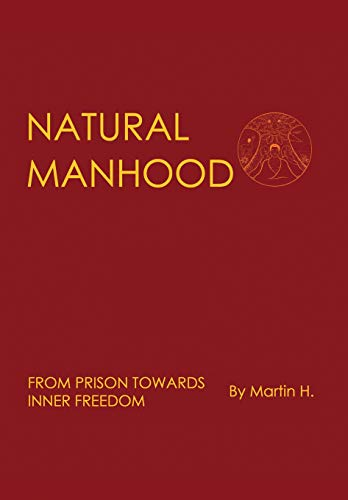 9780957485600: Natural Manhood from Prison Towards Inner Freedom
