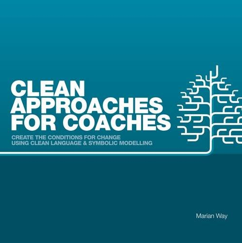 9780957486607: Clean Approaches for Coaches: How to Create the Conditions for Change Using Clean Language and Symbolic Modelling