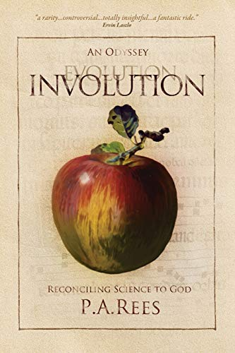 Involution-An Odyssey Reconciling Science to God: Philippa Anne Rees