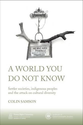 9780957521001: A World You Do Not Know: Settler Societies, Indigenous Peoples and the Attack on Cultural Diversity (HRC series)