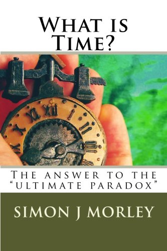 9780957523487: What is Time?: The answer to the