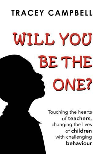 9780957530201: Will You be the One?: Touching the Hearts of Teachers Changing the Lives of Children with Challenging Behaviour