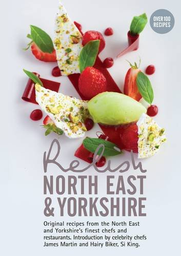 9780957537026: Relish North East and Yorkshire: Original Recipes from the Regions Finest Chefs and Restaurants