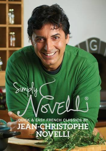 Simply Novelli: Quick and Easy French Classics: Novelli, Jean-Christophe