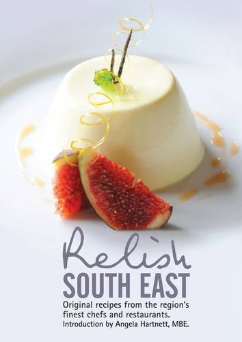 Relish South East: Original Recipes from the Region's Finest Chefs and Restaurants 2015: ...