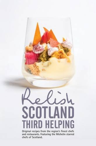 9780957537088: Relish Scotland - Third Helping: Original Recipes from the Region's Finest Chefs and Restaurants. Featuring Spotlights on the Michelin Starred Chefs of Scotland.